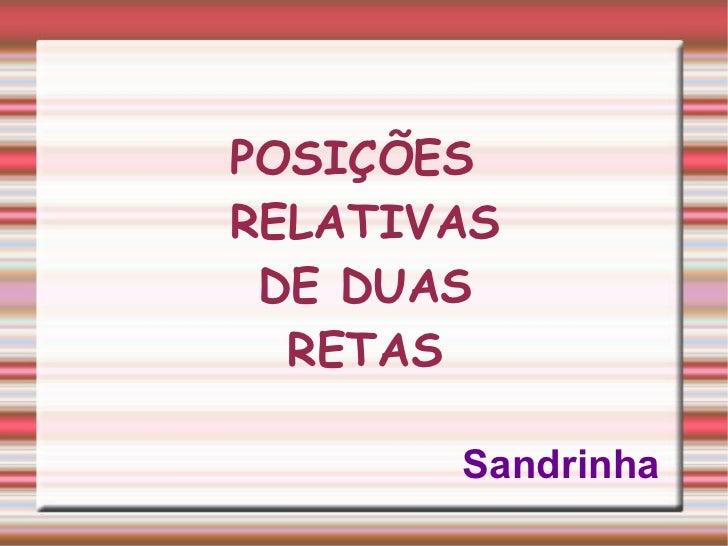 POSIÇÕES RELATIVAS DE DUAS RETAS Sandrinha