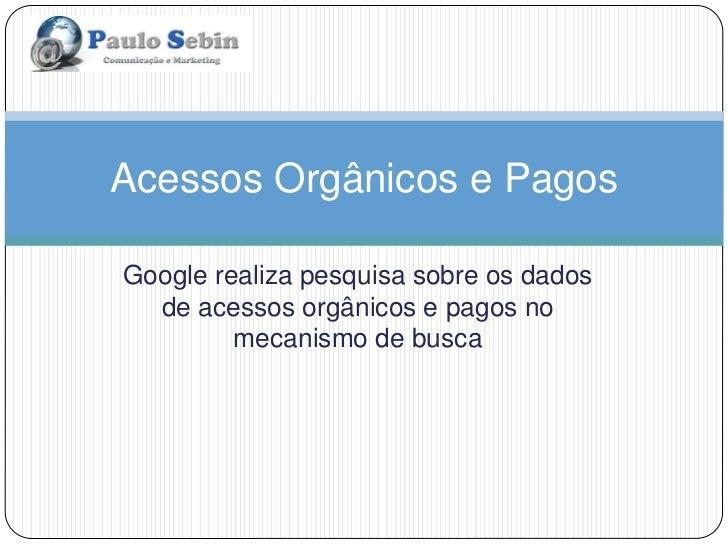 Acessos Orgânicos e PagosGoogle realiza pesquisa sobre os dados  de acessos orgânicos e pagos no         mecanismo de busca