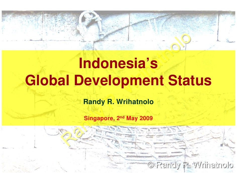 Indonesia's Global Development Status        Randy R. Wrihatnolo         Singapore, 2nd May 2009
