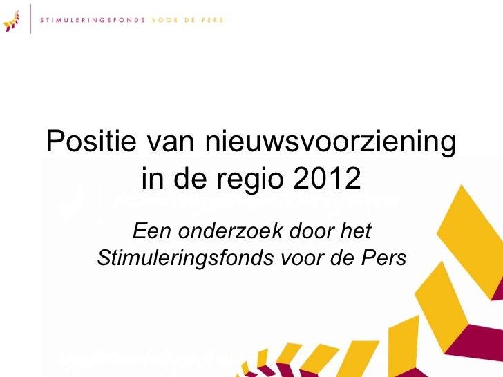 Positie van nieuwsvoorziening       in de regio 2012       Een onderzoek door het   Stimuleringsfonds voor de Pers