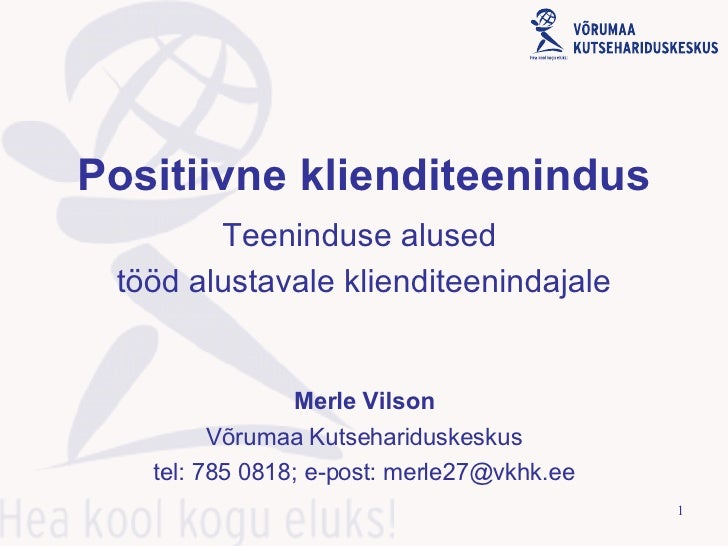 Positiivne klienditeenindus Teeninduse alused  tööd alustavale klienditeenindajale Merle Vilson Võrumaa Kutsehariduskeskus...