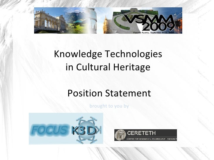 Knowledge Technologies  in Cultural Heritage  Position Statement brought to you by