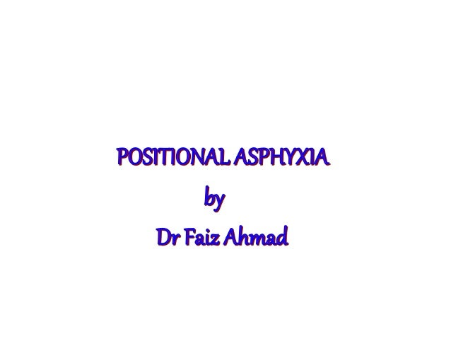 DEFINITION Any body positions of ones own body that obstructs the restrained persons airway or interferes with the muscula...