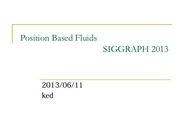 Position Based FluidsSIGGRAPH 20132013/06/11ked
