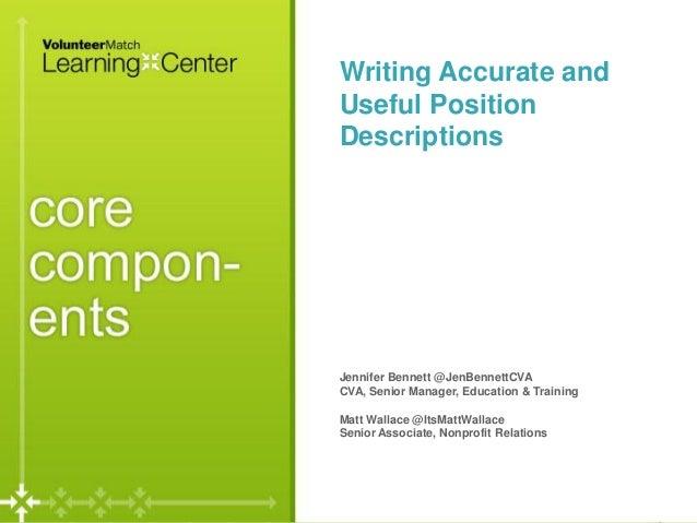 Writing Accurate andUseful PositionDescriptionsJennifer Bennett @JenBennettCVACVA, Senior Manager, Education & TrainingMat...