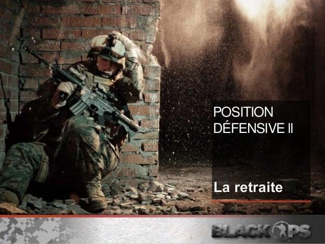 POSITION DÉFENSIVE ll La retraite