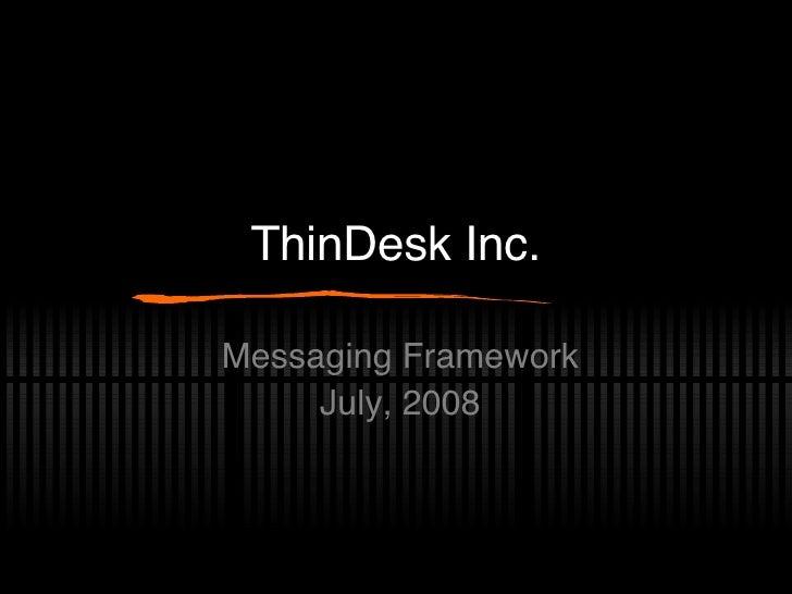 ThinDesk Inc. Messaging Framework July, 2008