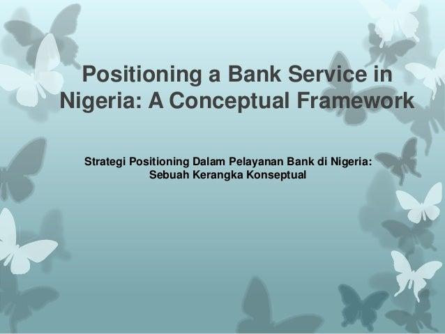 Positioning a Bank Service in Nigeria: A Conceptual Framework Strategi Positioning Dalam Pelayanan Bank di Nigeria: Sebuah...