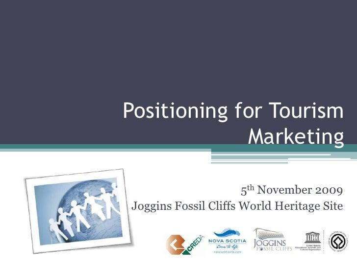 Positioning for Tourism Marketing<br />5th November 2009<br />Joggins Fossil Cliffs World Heritage Site<br />