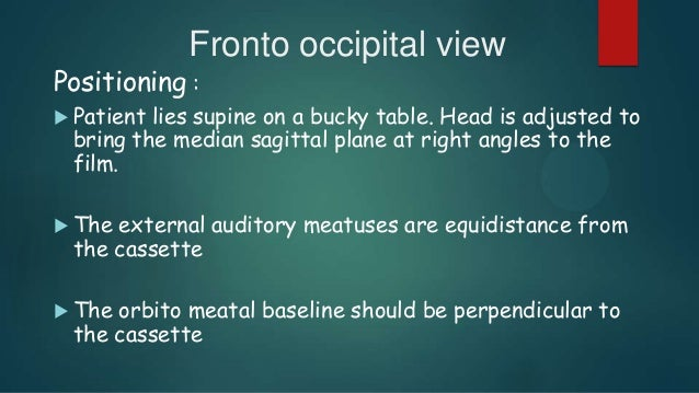 Towne's view fronto occipital 30 deg caudad Positioning same as AP view Certral ray :  Its angled caudally so it makes 30...