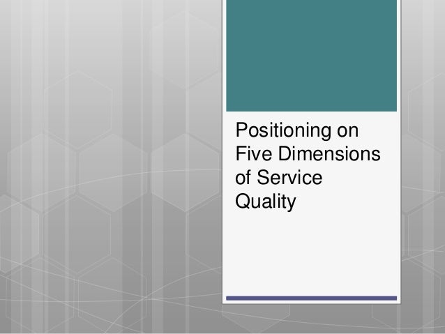 Positioning onFive Dimensionsof ServiceQuality