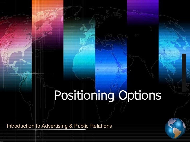 a presentation by jamil syed                    Positioning OptionsIntroduction to Advertising & Public Relations