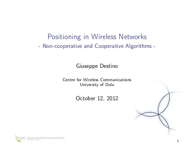 Positioning in Wireless Networks- Non-cooperative and Cooperative Algorithms -               Giuseppe Destino         Cent...