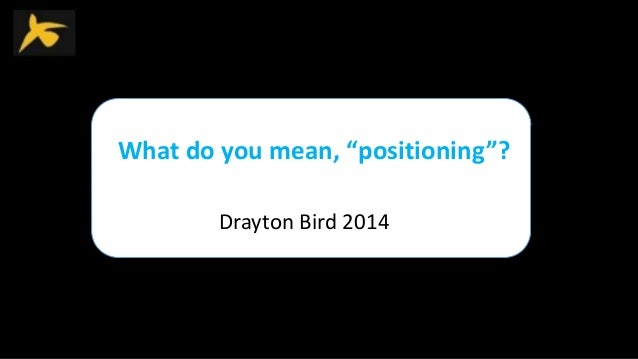 "What do you mean, ""positioning""? Drayton Bird 2014"