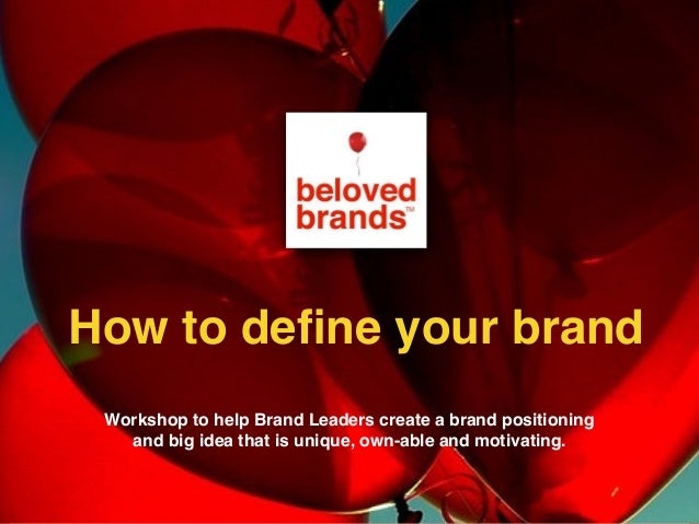 Workshop to help Brand Leaders create a brand positioning and big idea that is unique, own-able and motivating. How to defi...