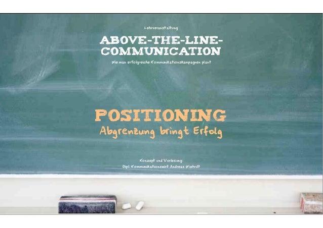 LehrveranstaltungABOVE-THE-LINE-COMMUNICATION  Wie man erfolgreiche Kommunikationskampagnen plantPositioningAbgrenzung bri...