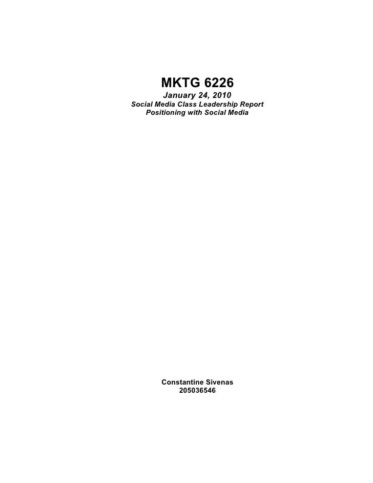 MKTG 6226        January 24, 2010Social Media Class Leadership Report    Positioning with Social Media        Constantine ...
