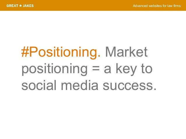 Advanced websites for law firms #Positioning. Market positioning = a key to social media success.