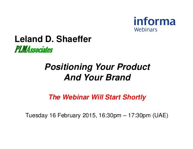 Leland D. Shaeffer PLMAssociates Positioning Your Product And Your Brand The Webinar Will Start Shortly Tuesday 16 Februar...