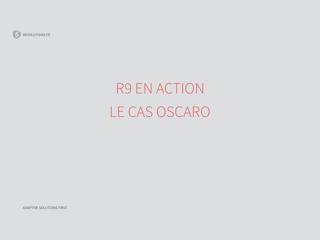 REVOLUTION9.FR R9 EN ACTION LE CAS OSCARO ADAPTIVE SOLUTIONS FIRST REVOLUTION9.FR ADAPTIVE SOLUTIONS FIRST