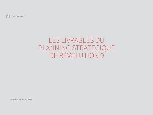 REVOLUTION9.FR LES LIVRABLES DU PLANNING STRATEGIQUE DE RÉVOLUTION 9 ADAPTIVE SOLUTIONS FIRST REVOLUTION9.FR ADAPTIVE SOLU...