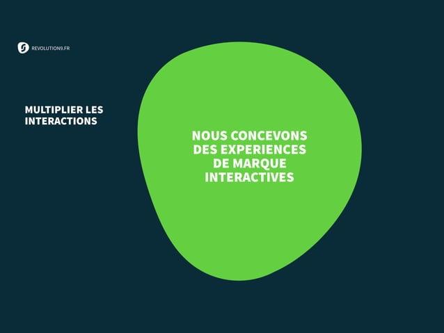 REVOLUTION9.FR NOUS CONCEVONS DES EXPERIENCES DE MARQUE INTERACTIVES MULTIPLIER LES INTERACTIONS