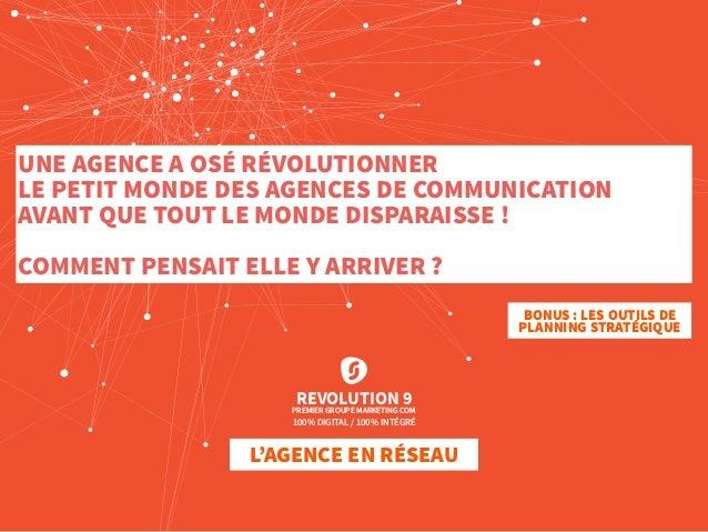 REVOLUTION 9 L'AGENCE EN RÉSEAU PREMIER GROUPE MARKETING COM 100% DIGITAL / 100% INTÉGRÉ UNE AGENCE A OSÉ RÉVOLUTIONNER LE...