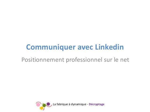 La fabrique à dynamique - Décryptage Communiquer avec Linkedin Positionnement professionnel sur le net