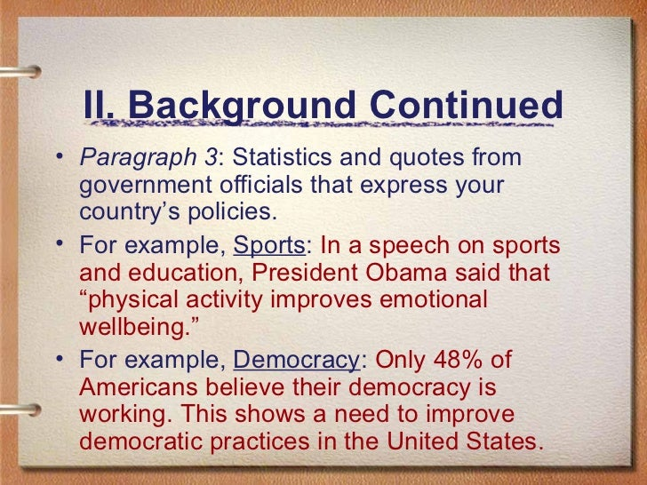 II. Background Continued <ul><li>Paragraph 3 : Statistics and quotes from government officials that express your country's...