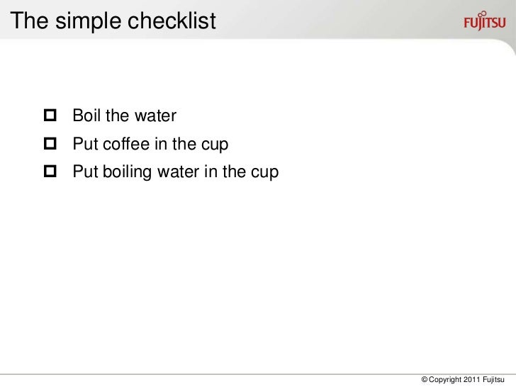The simple checklist    Boil the water    Put coffee in the cup    Put boiling water in the cup                        ...