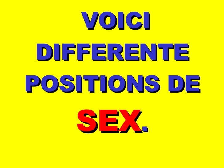 VOICI DIFFERENTE POSITIONS DE SEX .