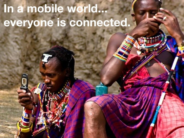 In a mobile world...everyone is connected.