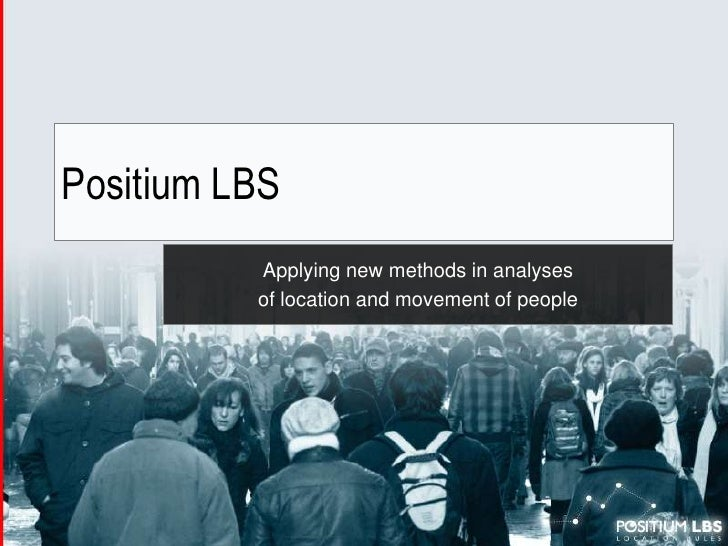 Positium LBS<br />Applyingnewmethodsinanalyses<br />of location and movementofpeople<br />