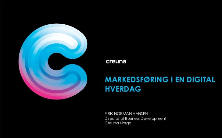 MARKEDSFØRING I EN DIGITALHVERDAGEIRIK NORMAN HANSENDirector of Business DevelopmentCreuna Norge