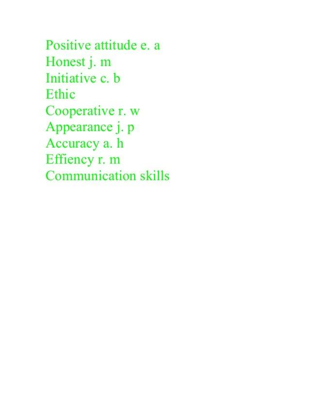 Positive attitude e. a Honest j. m Initiative c. b Ethic Cooperative r. w Appearance j. p Accuracy a. h Effiency r. m Comm...
