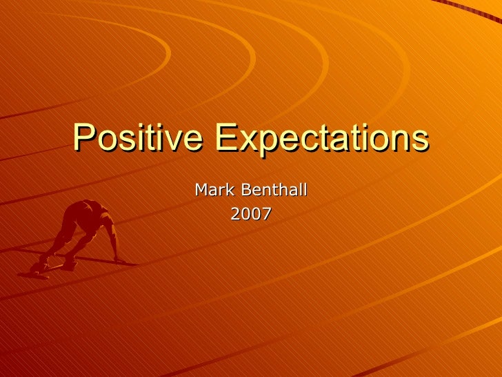 Positive Expectations Mark Benthall 2007