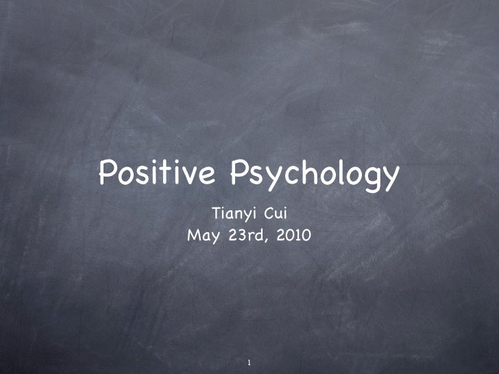 Positive Psychology       Tianyi Cui     May 23rd, 2010           1