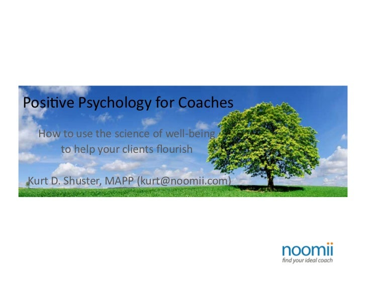 Posi%ve Psychology for Coaches     How to use the science of well-‐being         to help your ...
