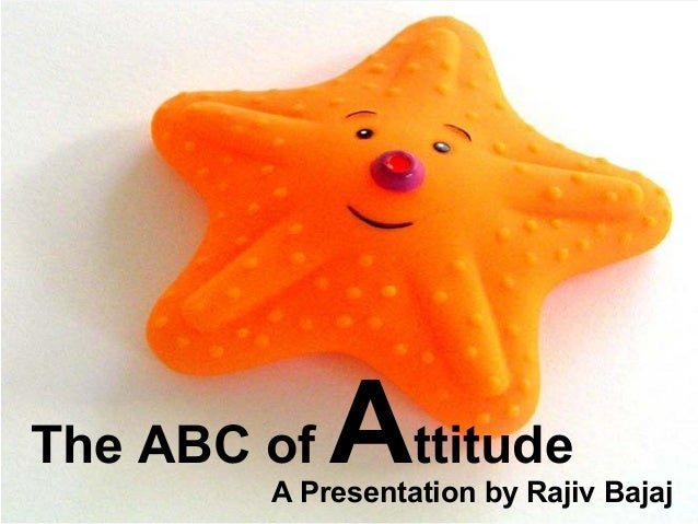 The ABC of Attitude A Presentation by Rajiv Bajaj