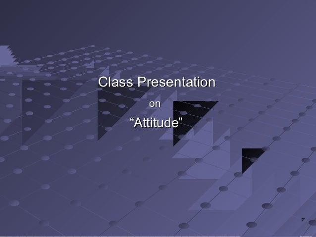 "Class Presentation       on    ""Attitude"""