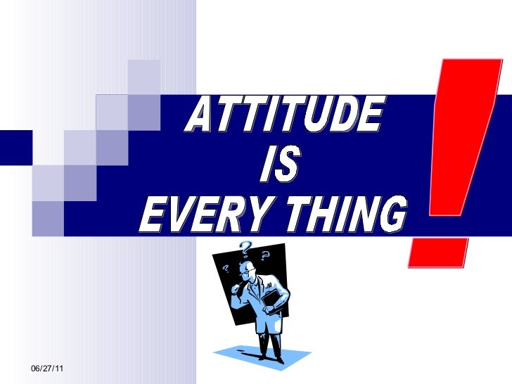 ATTITUDE IS EVERY THING ! 06/27/11