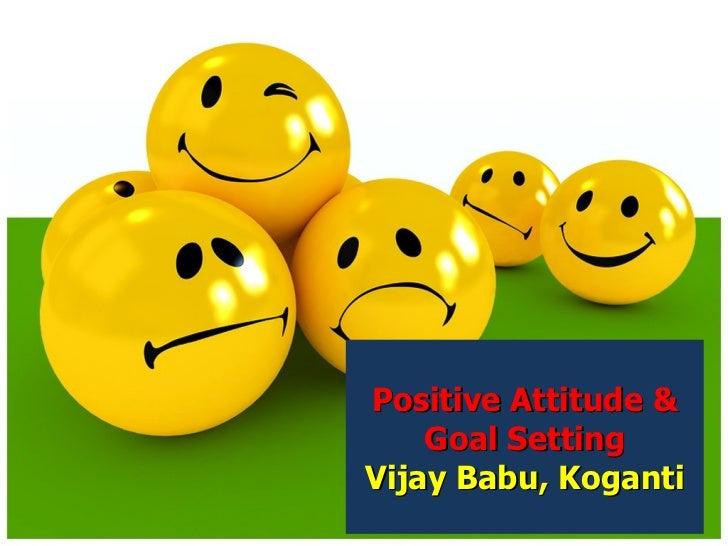 Positive Attitude & Goal Setting Vijay Babu, Koganti