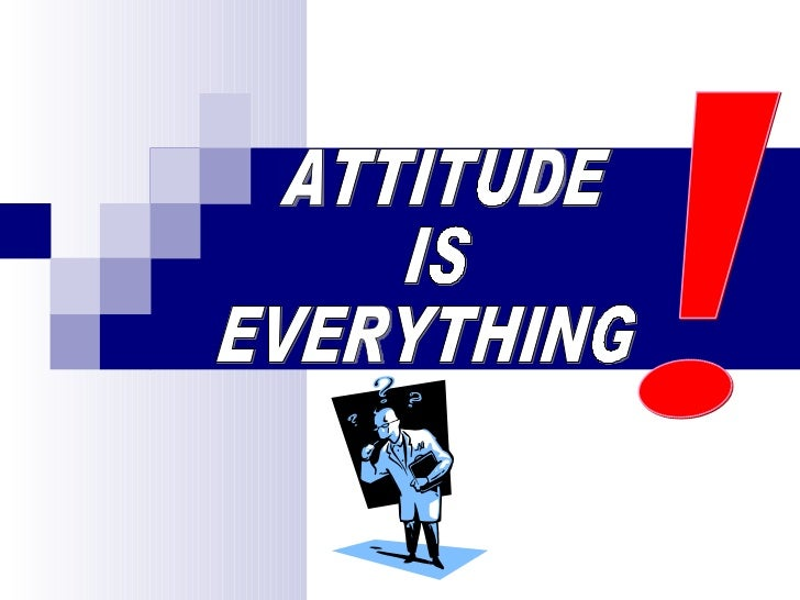 ATTITUDE IS EVERYTHING !