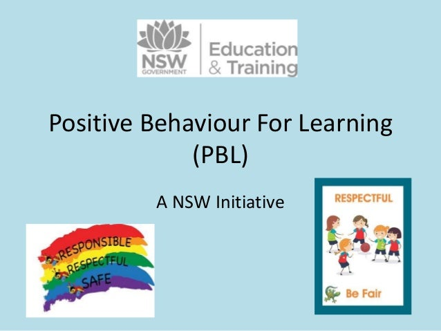 behaviour for learning Positive behaviour for learning (pbl) is a school-wide behaviour initiative currently in use at a number of western sydney schools it employs a whole school systems approach to address.