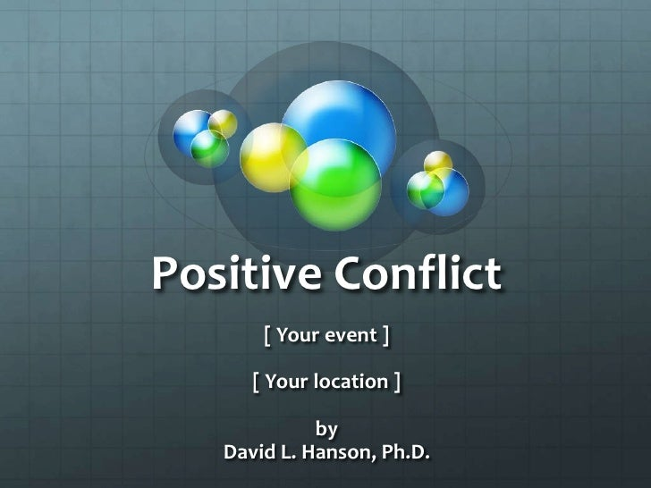 Positive Conflict<br />[ Your event ]<br />[ Your location ]<br />by<br />David L. Hanson, Ph.D.<br />