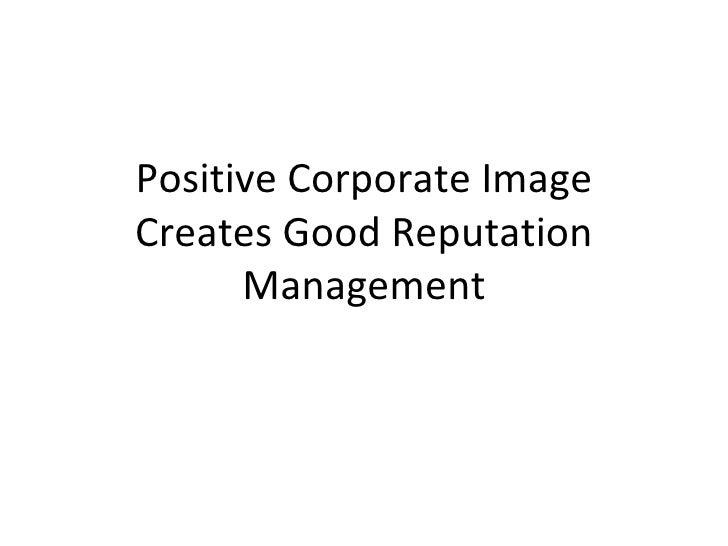 Positive Corporate Image Creates Good Reputation Management