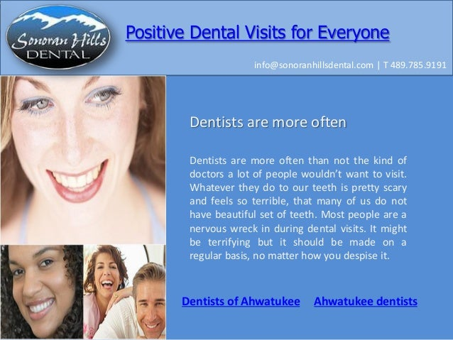 Positive Dental Visits for Everyone info@sonoranhillsdental.com | T 489.785.9191  Dentists are more often Dentists are mor...