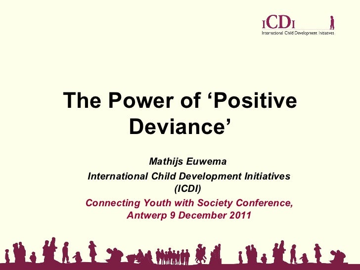 The Power of 'Positive     Deviance'               Mathijs Euwema  International Child Development Initiatives            ...