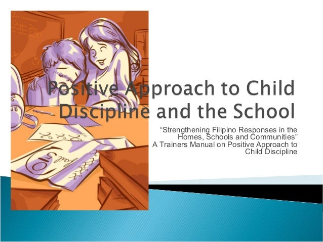 """""""Strengthening Filipino Responses in the Homes, Schools and Communities"""" A Trainers Manual on Positive Approach to Child D..."""