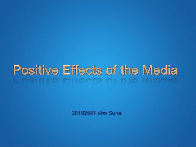 Positive effects of the media on